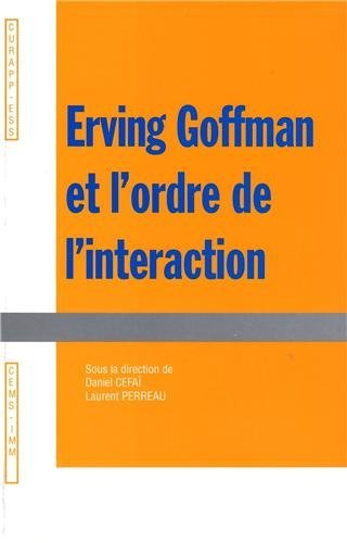 Erving Goffman et l'ordre de l'interaction